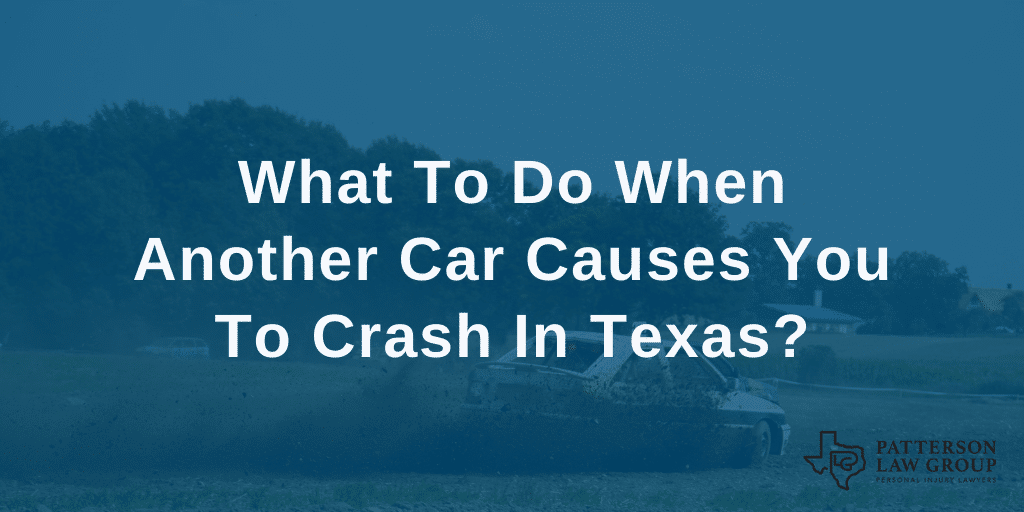 What To Do When Another Car Causes You To Crash In Texas?