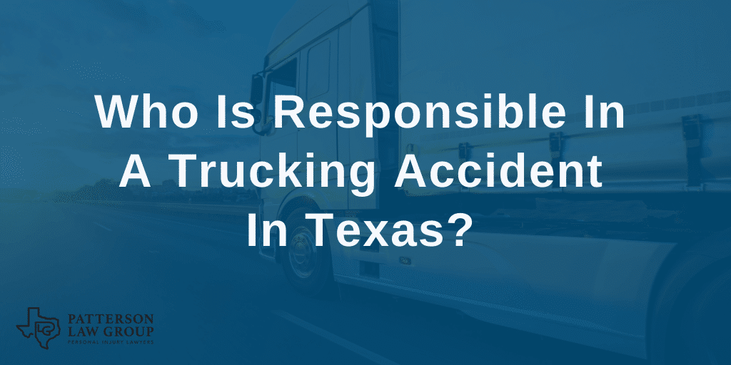 Who Is Responsible in a Trucking Accident in Texas?