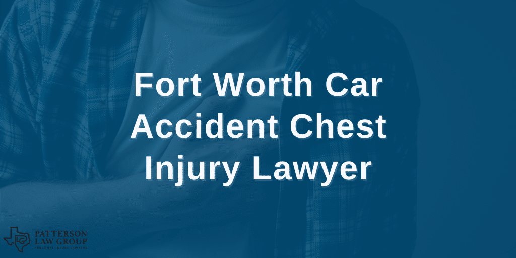 Fort Worth Texas car accident chest injury lawyer