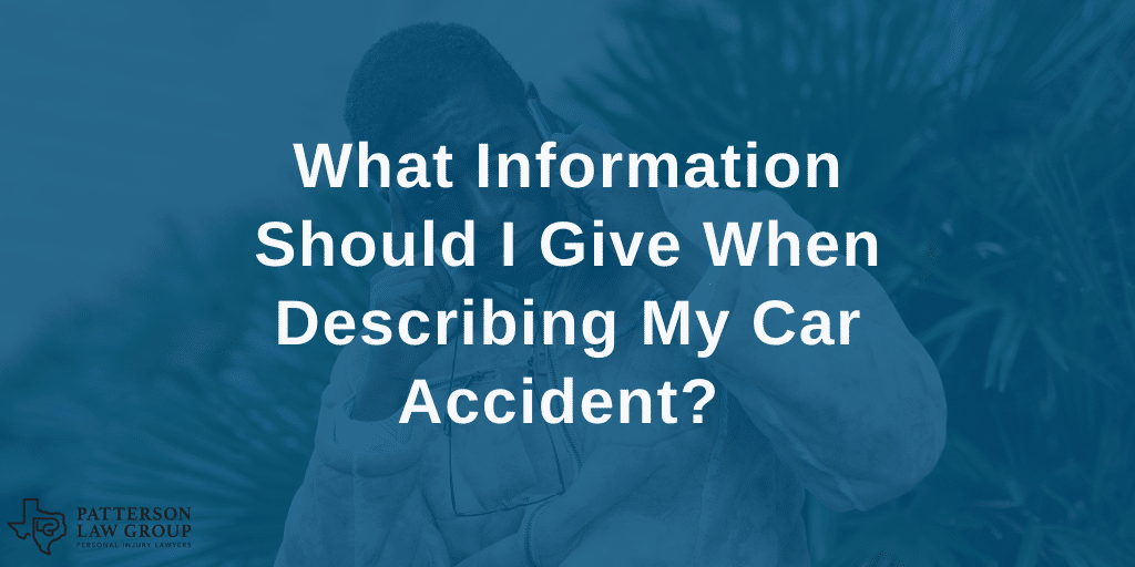 What information should I give when describing my car accident